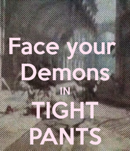 face-your-demons-in-tight-pants-2