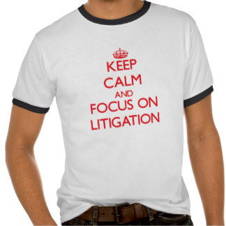 keep_calm_and_focus_on_litigation_t_shirt-r012ddc6fbd524594bd6af1d3e23133a8_vjfe2_324